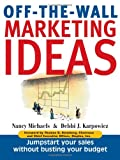 Off The Wall Marketing Ideas: Jumpstart Your Sales without Busting Your Budget (1580622054) by Nancy Michaels