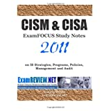 CISM & CISA ExamFOCUS Study Notes 2011: on IS Strategies, Programs, Policies, Management and Audit ~ ExamREVIEW.NET