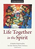 img - for Life Together in the Spirit: A Radical Spirituality for the Twenty-First Century book / textbook / text book