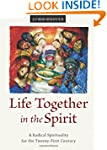 Life Together in the Spirit: A Radica...