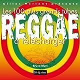 echange, troc Bruno Blum - Les 100 plus grands tubes Reggae à télécharger