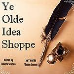 Ye Olde Idea Shoppe: A Fantasy Short Story | Roberto Scarlato