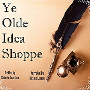Ye Olde Idea Shoppe: A Fantasy Short Story Audiobook