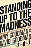 Standing Up to the Madness: Ordinary Heroes in Extraordinary Times (1401309895) by Goodman, Amy