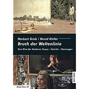 Bruch der Weltenlinie: Zum Kino der Moderne: Essays - Porträts - Hommagen (Deep Focus)