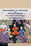 Superstition as Ideology in Iranian Politics: From Majlesi to Ahmadinejad (Cambridge Middle East Studies)