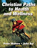 img - for By Peter Walters - Christian Paths to Health and Wellness (10.6.2007) book / textbook / text book