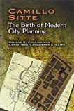 Camillo Sitte: The Birth of Modern City Planning: With a translation of the 1889 Austrian edition of his City Planning According to Artistic Principles (Dover Architecture)
