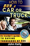How To Buy A Car Or Truck: An Insiders Guide To Saving Thousands Of Dollars