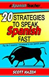 20 Strategies To Help You Speak Spanish Fast: Plus The 3 Resources I Recommend To New Spanish Speakers