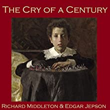 The Cry of a Century Audiobook by Richard Middleton, Edgar Jepson Narrated by Cathy Dobson