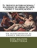 img - for El tr fico internacional/nacional de obras de arte ( robo y falsificaci n ): Un acercamiento al crimen organizado (Spanish Edition) book / textbook / text book