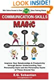 Communication Skills Magic: Improve Your Relationships & Productivity through Better Understanding Your Personality Style and the Personality Styles of Those Around You
