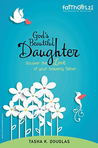 God's Beautiful Daughter: Discover the Love of Your Heavenly Father (Faithgirlz!)