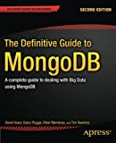 The Definitive Guide to MongoDB: A complete guide to dealing with Big Data using MongoDB (Expert's Voice in Open Source)