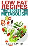 Low fat recipes that boosts the metabolism (best healthy cookbooks) (English Edition)