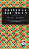 How Proust Can Change Your Life (0679779159) by Alain De Botton