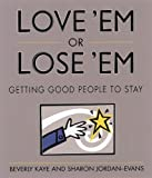 Love 'em or Lose 'em: Getting Good People to Stay (1576750736) by Beverly Kaye