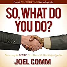 So What Do You Do: Discovering the Genius Next Door with One Simple Question (       UNABRIDGED) by Joel Comm Narrated by Sean W. Stewart, Linda Thomas