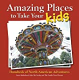 img - for Amazing Places to Take Your Kids: Hundreds of North American Adventures book / textbook / text book