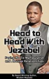 Head to Head With The Spirit of Jezebel: Saying No to Abusive and Manipulative Relationships