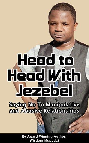 Wisdom Mupudzi - Head to Head With The Spirit of Jezebel: Saying No to Abusive and Manipulative Relationships (English Edition)
