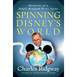 Spinning Disney's World: Memories of a Magic Kingdom Press Agent ~ Charles Ridgway