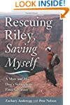 Rescuing Riley, Saving Myself: A Man...