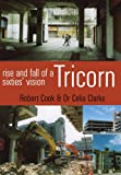 Tricorn: Rise and Fall of a Sixties' Vision (0752441809) by Cook, Robert
