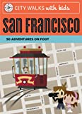 City Walks with Kids: San Francisco: 50 Adventures on Foot