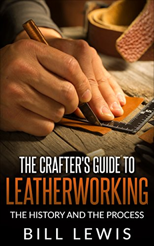 the-crafters-guide-to-leatherworking-the-history-and-the-process-lewis-hobby-series-english-edition