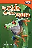 La vida de una rana (A Frog's Life) (Time for Kids Nonfiction Readers) (Spanish Edition)