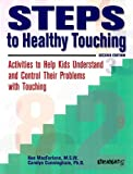 Steps to Healthy Touching: Activities to Help Kids Understand and Control Their Problems With Touching