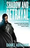 Daniel Abraham Shadow And Betrayal: Book One of The Long Price
