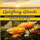 Uplifting Words: Biblical-Inspired Words of Wisdom Hörbuch von Reggie Garland Gesprochen von: John H Fehskens