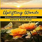 Uplifting Words: Biblical-Inspired Words of Wisdom | Reggie Garland