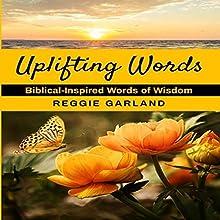 Uplifting Words: Biblical-Inspired Words of Wisdom Audiobook by Reggie Garland Narrated by John H Fehskens