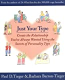 Just Your Type: Create the Relationship You've Always Wanted Using the Secrets of Personality Type (0316845698) by Paul D. Tieger