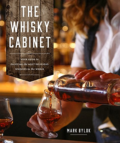 The Whisky Cabinet: Your guide to enjoying the most delicious whiskies in the world. by Mark Bylok