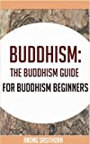Buddhism: The Buddhism guide for Buddhism beginners (buddhism, buddhism book, buddhism guide, buddhism for beginners,buddhism philosophy)
