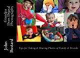 Grandpa Does Digital Photography: Tips for Taking and Sharing Photos of Family and Friends