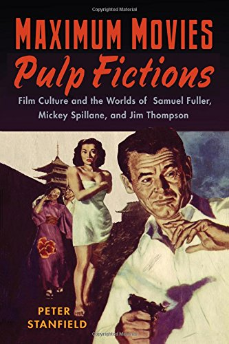 Maximum Movies - Pulp Fictions: Film Culture and the Worlds of Samuel Fuller, Mickey Spillane and Jim Thompson