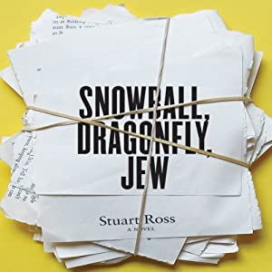 Snowball, Dragonfly, Jew | [Stuart Ross]