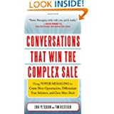 Conversations That Win the Complex Sale: Using Power Messaging to Create More Opportunities, Differentiate your...