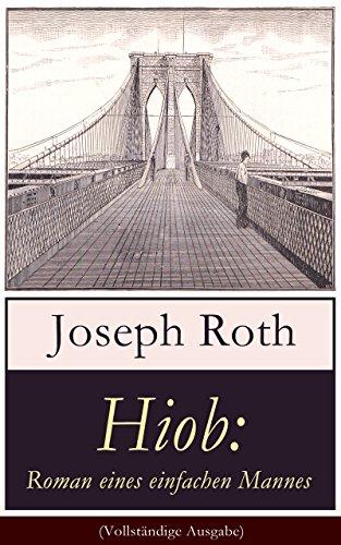 Joseph Roth - Hiob: Roman eines einfachen Mannes (Vollständige Ausgabe): Leidensweg des jüdisch-orthodoxen Toralehrers Mendel - Schicksalsschläge, durch die sein Glaube an Gott auf eine harte Probe gestellt ist