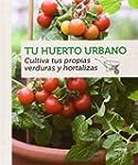 Tu huerto urbano: Cultiva tus propias...