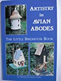 Artistry in Avian Abodes: The Little Birdhouse Book - A Potpourri of Facts, Fun and Fancy