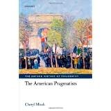 The American Pragmatists (Oxford History of Philosophy) ~ C. J. Misak