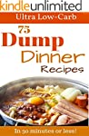 Dump Meals: 75 Low Carb Dump Dinners...
