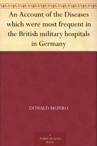 An Account Of The Diseases Which Were Most Frequent In The British Military Hospitals In Germany